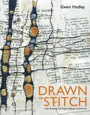 Drawn to Stitch: Line, Drawing, and Mark-making in Textile Art - Hedley, Gwen