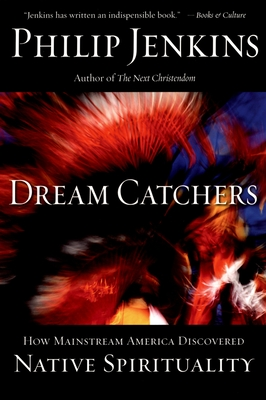 Dream Catchers: How Mainstream America Discovered Native Spirituality - Jenkins, Philip