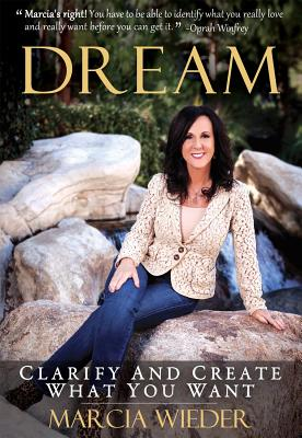 Dream: Clarify and Create What You Want - Wieder, Marcia