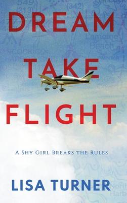 Dream Take Flight: An Unconventional Journey - Turner, Lisa