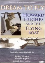 Dream to Fly: Howard Hughes and the Flying Boat