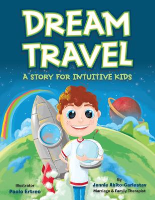 Dream Travel: A Story for Intuitive Kids - Abito-Carlestav, Jennie