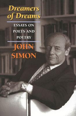 Dreamers of Dreams: Essays on Poets and Poetry - Simon, John Ivan