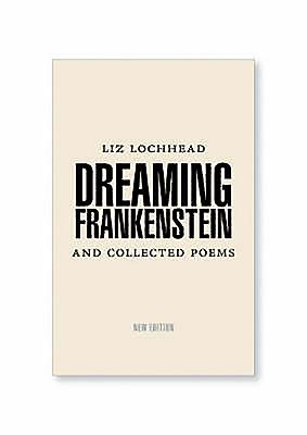 Dreaming Frankenstein: & Collected Poems 1967-1984 - Lochhead, Liz