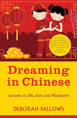 Dreaming in Chinese: Lessons in Love, Life and Mandarin - Fallows, Deborah