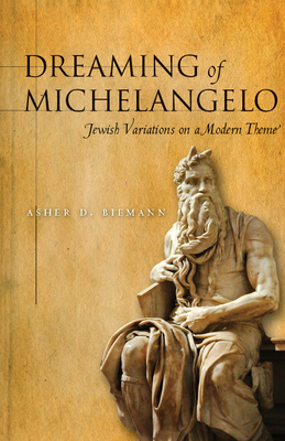 Dreaming of Michelangelo: Jewish Variations on a Modern Theme - Biemann, Asher