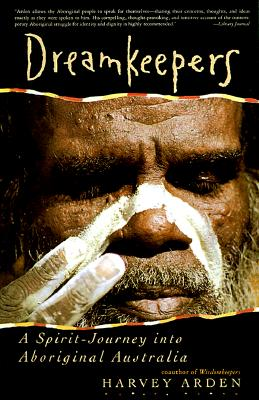 Dreamkeepers: A Spirit-Journey Into Aboriginal Australia - Arden, Harvey (Photographer), and Osborne, Michael (Photographer)