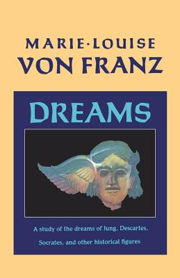 Dreams: A Study of the Dreams of Jung, Descartes, Socrates, and Other Historical Figures - Von Franz, Marie-Louise