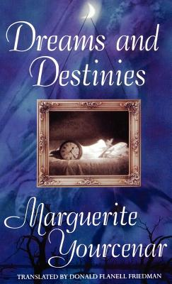 Dreams and Destinies - Yourcenar, Marguerite, Professor, and Friedman, Donald Flanell (Translated by)