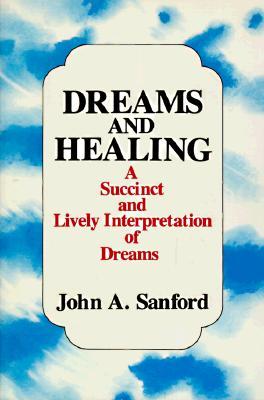 Dreams and Healing: A Succinct and Lively Interpretation of Dreams - Sanford, John A