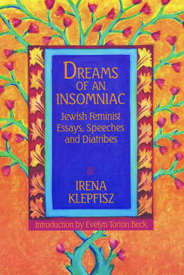 Dreams of an Insomniac: Jewish Feminist Essays, Speeches and Diatribes - Klepfisz, Irena, and Beck, Evelyn Torton (Introduction by)