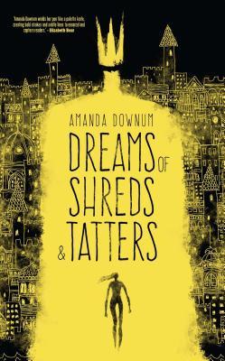 Dreams of Shreds and Tatters - Downum, Amanda