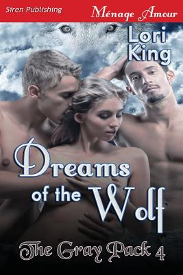Dreams of the Wolf [The Gray Pack 4] (Siren Publishing Menage Amour) - King, Lori