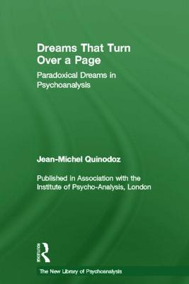 Dreams That Turn Over a Page: Paradoxical Dreams in Psychoanalysis - Quinodoz, Jean-Michel