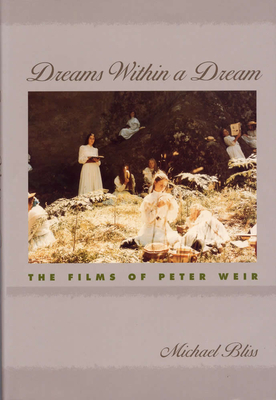 Dreams Within a Dream: The Films of Peter Weir - Bliss, Michael