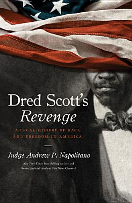 Dred Scott's Revenge: A Legal History of Race and Freedom in America - Napolitano, Andrew P