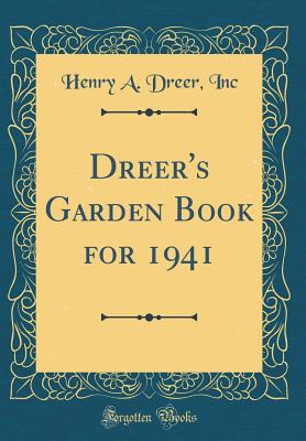 Dreer's Garden Book for 1941 (Classic Reprint) - Inc, Henry a Dreer