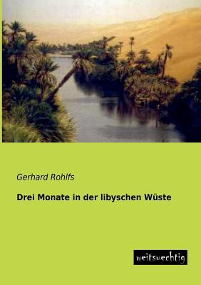Drei Monate in Der Libyschen Wuste - Rohlfs, Gerhard