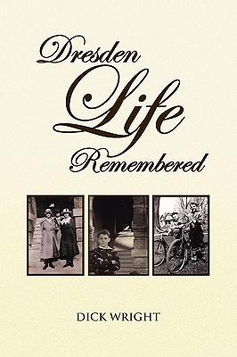 Dresden Life Remembered - Wright, Dick