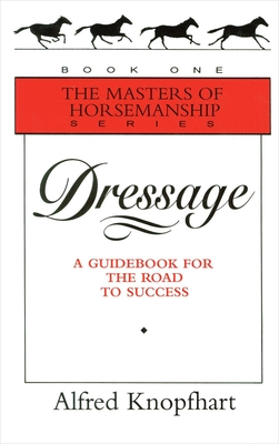 Dressage: A Guidebook for the Road to Success - Knopfhart, Alfred