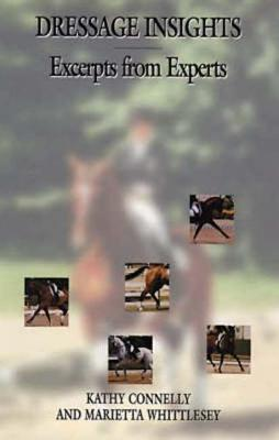 Dressage Insights: Excerpts from Experts - Connelly, Kathy