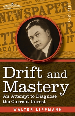 Drift and Mastery: An Attempt to Diagnose the Current Unrest - Lippmann, Walter