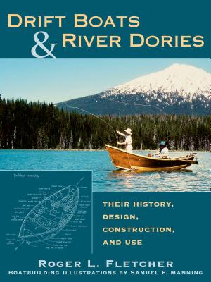 Drift Boats & River Dories: Their History, Design, Construction, and Use - Fletcher, Roger L