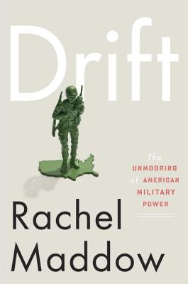 Drift: The Unmooring of American Military Power - Maddow, Rachel