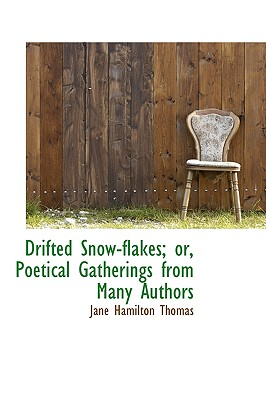 Drifted Snow-Flakes; Or, Poetical Gatherings from Many Authors - Thomas, Jane Hamilton