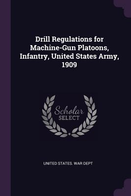 Drill Regulations for Machine-Gun Platoons, Infantry, United States Army, 1909 - United States War Dept (Creator)