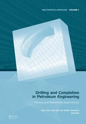 Drilling and Completion in Petroleum Engineering: Theory and Numerical Applications - Shen, Xinpu (Editor), and Bai, Mao (Editor), and Standifird, William (Editor)