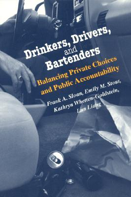 Drinkers, Drivers, and Bartenders: Balancing Private Choices and Public Accountability - Sloan, Frank A