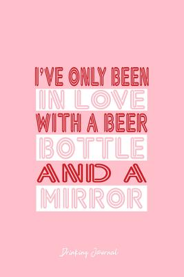 Drinking Journal: Dot Grid Journal - Only Been In Love With Beer Bottle Mirror Funny Joke Gift- Pink Dotted Diary, Planner, Gratitude, Writing, Travel, Goal, Bullet Notebook - 6x9 120 page - Drinking Journal, Vepa Journals