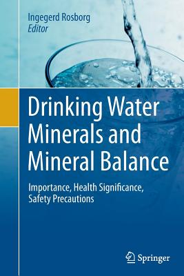Drinking Water Minerals and Mineral Balance: Importance, Health Significance, Safety Precautions - Rosborg, Ingegerd (Editor)