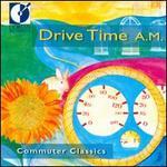 Drive Time A.M.: Commuter Classics - Apollo Ensemble; Baltimore Consort; Becky Baxter (harp); Burning River Brass (brass ensemble); Chatham Baroque; Chris Norman (flute); Danny Mallon (percussion); Díaz String Trio; Dorothea Röschmann (soprano); Double Reed Ensemble; Julian Gray (guitar)