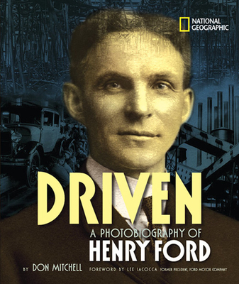 Driven: A Photobiography of Henry Ford - Mitchell, Don, and Iacocca, Lee (Foreword by)
