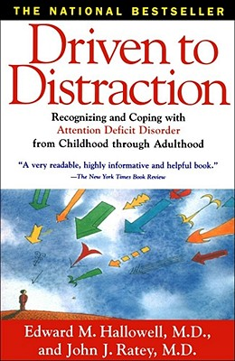 Driven to Distraction: Recognizing and Coping with Attention Deficit Disorder from Childhood Through Adulthood - Hallowell, Edward M, MD, and Ratey, John J, Professor, MD