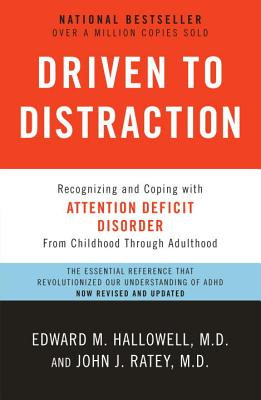 Driven to Distraction: Recognizing and Coping with Attention Deficit Disorder - Hallowell, Edward M, M D, and Ratey, John J
