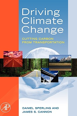 Driving Climate Change: Cutting Carbon from Transportation - Sperling, Daniel, and Cannon, James S