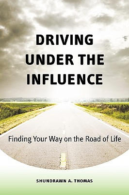 Driving Under the Influence: Finding Your Way on the Road of Life - Thomas, Shundrawn A, and Taylor, Brian M (Designer)