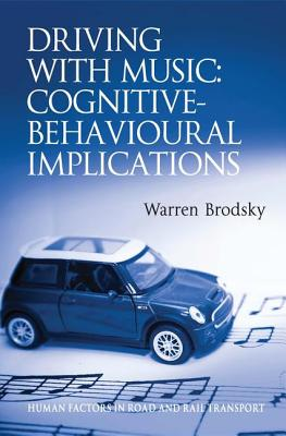 Driving with Music: Cognitive-Behavioural Implications - Brodsky, Warren, and Dorn, Lisa, Dr. (Series edited by), and Glendon, Ian (Series edited by)