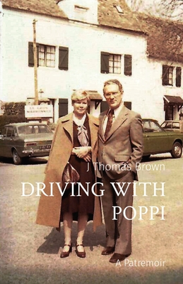 Driving with Poppi: A Patremoir - Brown, J Thomas