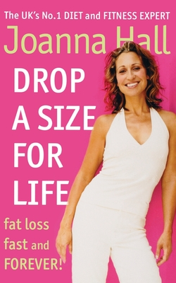 Drop a Size for Life: Fat Loss Fast and Forever! - Hall, Joanna