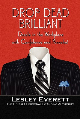 Drop Dead Brilliant: Dazzle in the Workplace with Confidence and Panache! - Everett, Lesley