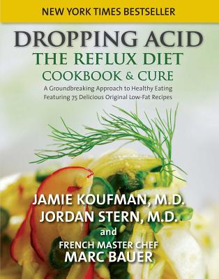 Dropping Acid: The Reflux Diet Cookbook & Cure - Koufman, Jamie A, M D, and Stern, Jordan, and Bauer, Mark Michel
