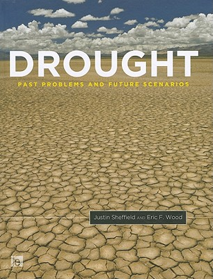 Drought: Past Problems and Future Scenarios - Sheffield, Justin, and Wood, Eric F.