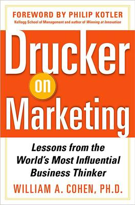Drucker on Marketing: Lessons from the World's Most Influential Business Thinker - Cohen, William