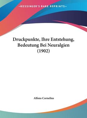Druckpunkte, Ihre Entstehung, Bedeutung Bei Neuralgien (1902) - Cornelius, Alfons