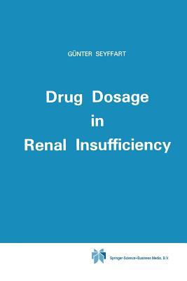 Drug Dosage in Renal Insufficiency - Seyffart, G