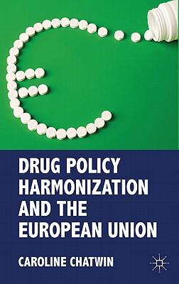 Drug Policy Harmonization and the European Union - Chatwin, Caroline